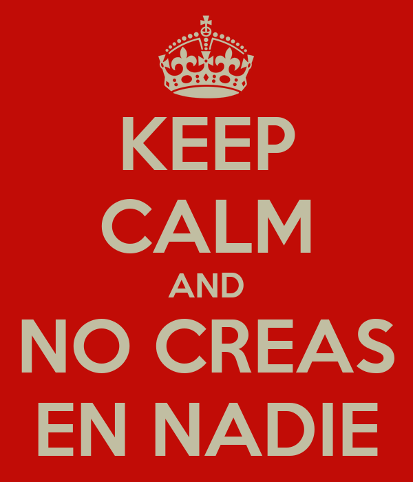 KEEP CALM AND NO CREAS EN NADIE