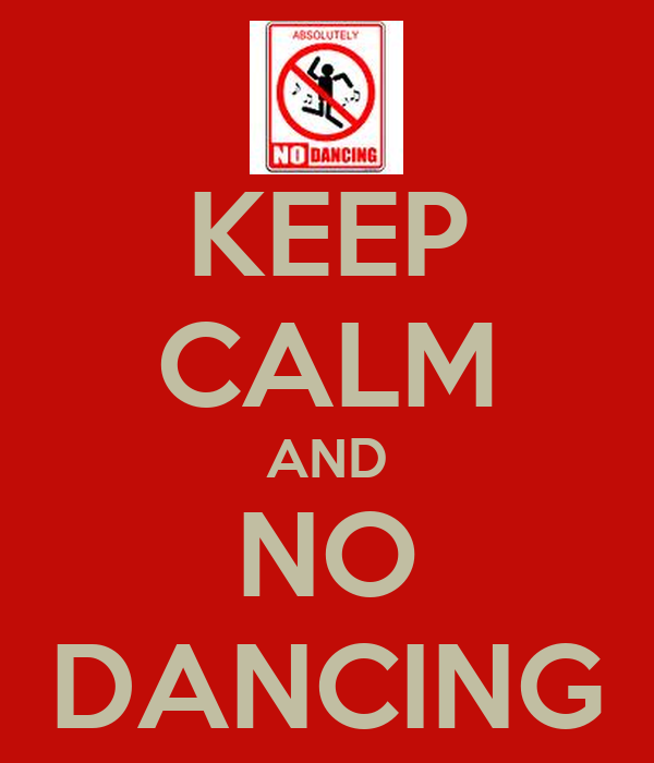 KEEP CALM AND NO DANCING