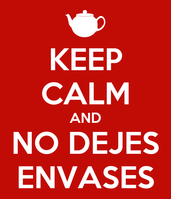 KEEP CALM AND NO DEJES ENVASES