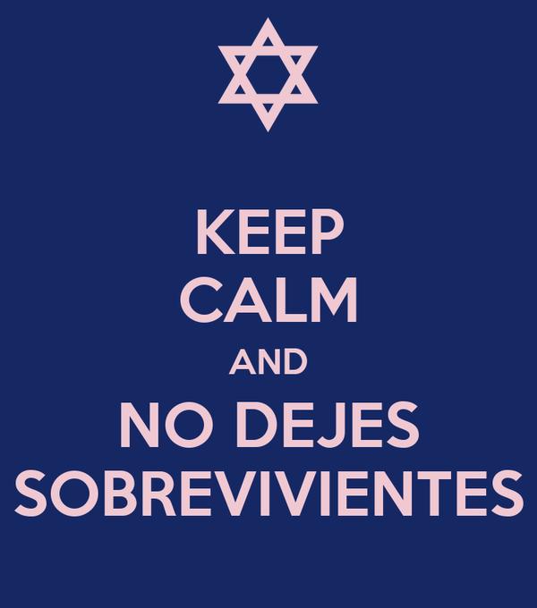 KEEP CALM AND NO DEJES SOBREVIVIENTES