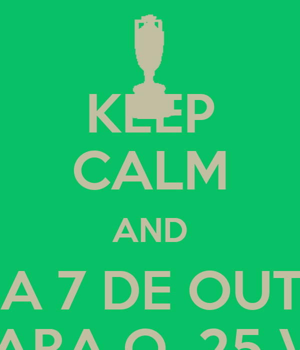 KEEP CALM AND NO DIA 7 DE OUTUBRO VOTE PARA O  25 VENCER!