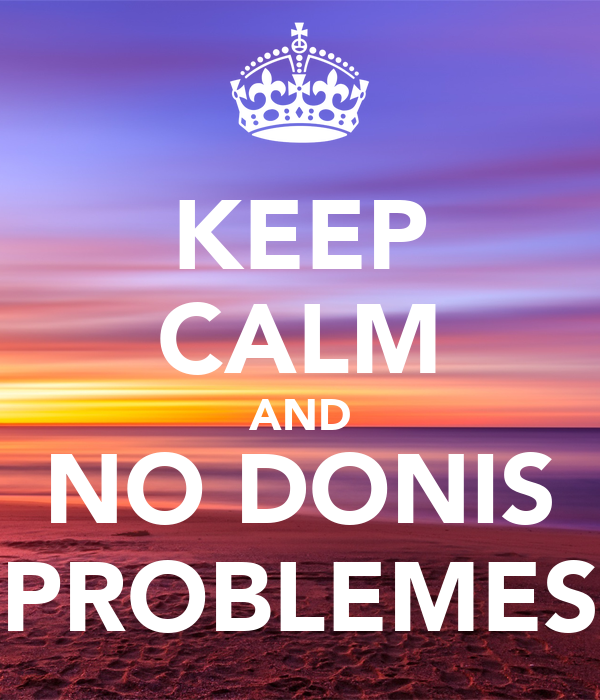 KEEP CALM AND NO DONIS PROBLEMES