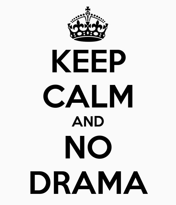 KEEP CALM AND NO DRAMA