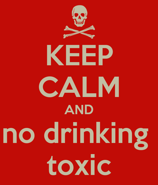 KEEP CALM AND no drinking  toxic