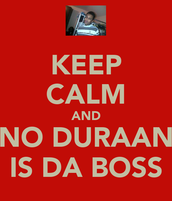 KEEP CALM AND NO DURAAN IS DA BOSS
