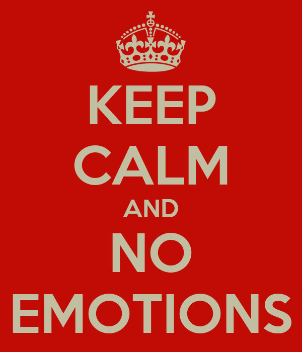 KEEP CALM AND NO EMOTIONS