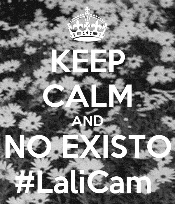 KEEP CALM AND NO EXISTO #LaliCam