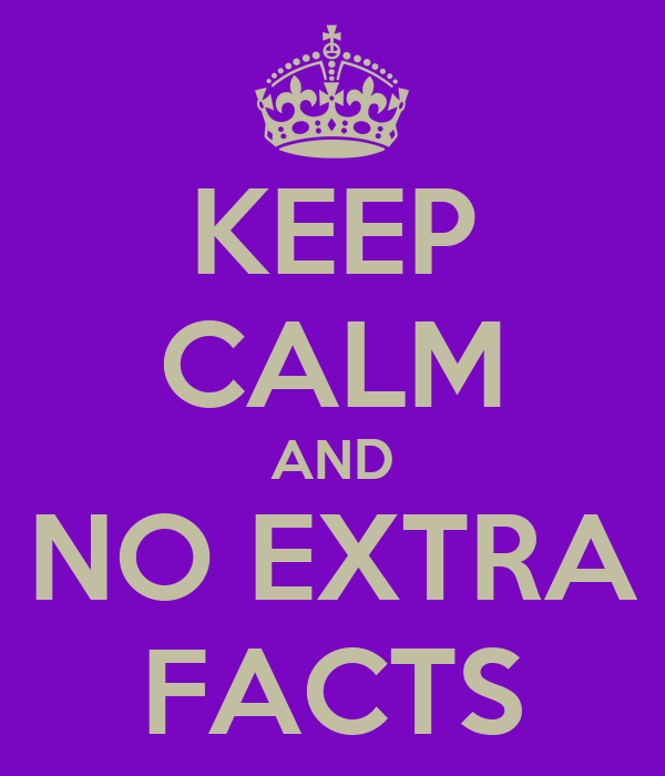 KEEP CALM AND NO EXTRA FACTS