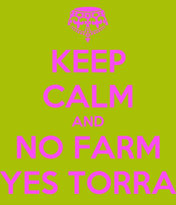 KEEP CALM AND NO FARM YES TORRA