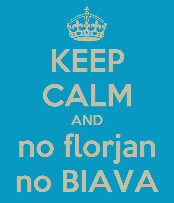 KEEP CALM AND no florjan no BIAVA