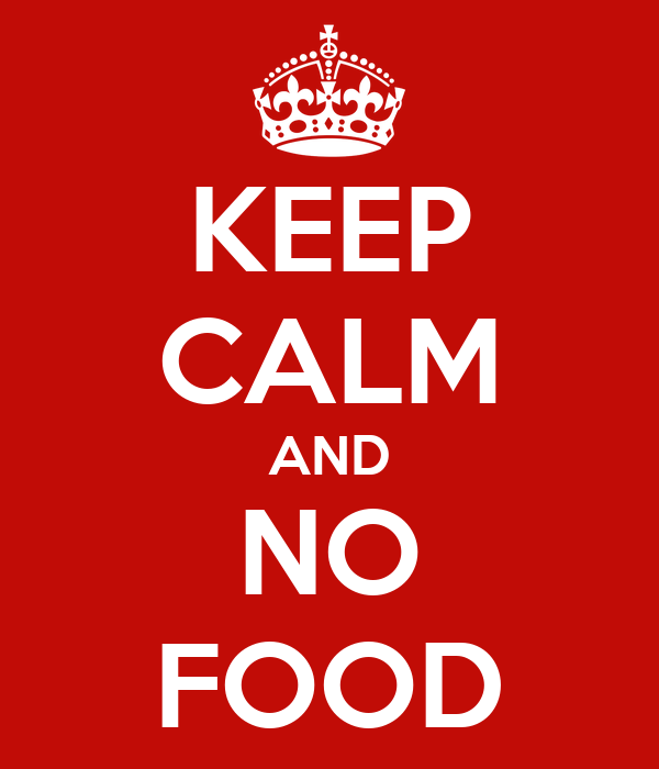 KEEP CALM AND NO FOOD