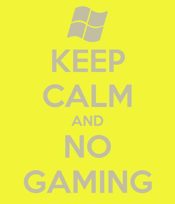 KEEP CALM AND NO GAMING