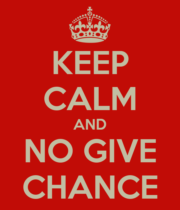 KEEP CALM AND NO GIVE CHANCE