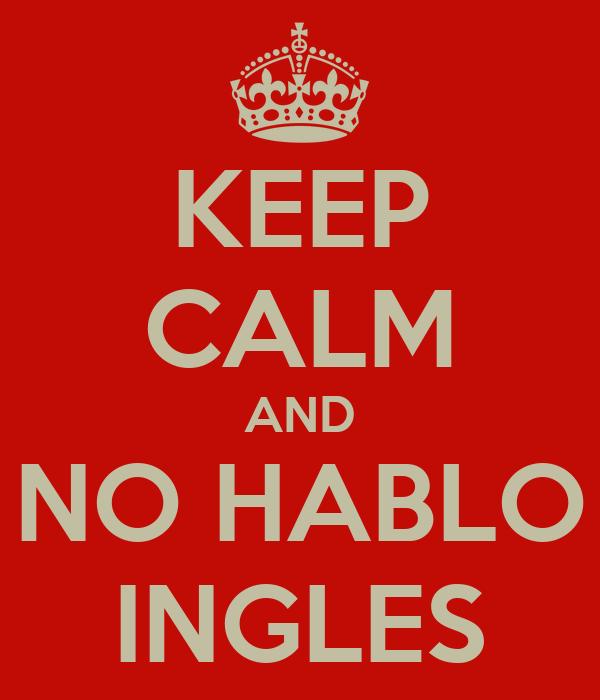 KEEP CALM AND NO HABLO INGLES