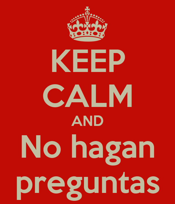 KEEP CALM AND No hagan preguntas