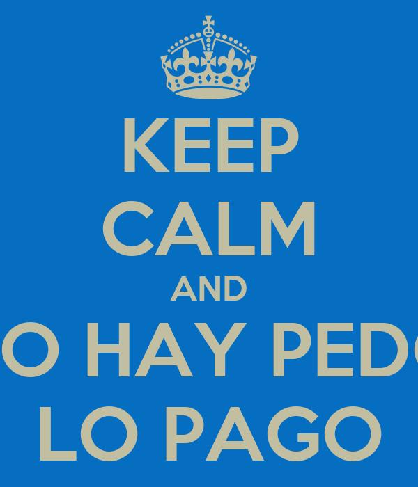 KEEP CALM AND NO HAY PEDO LO PAGO