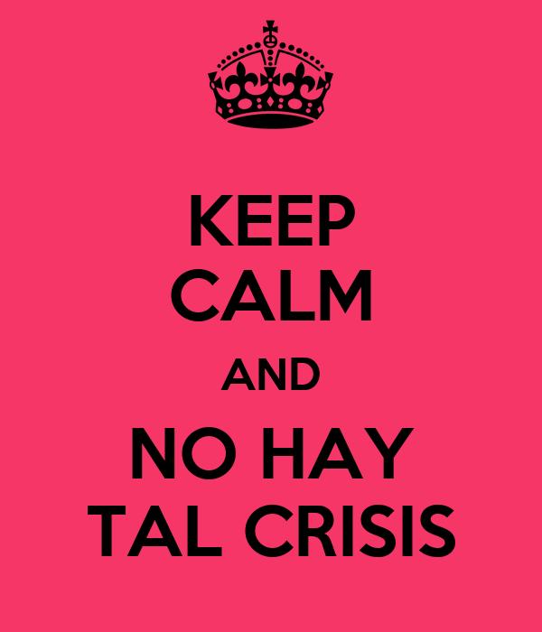 KEEP CALM AND NO HAY TAL CRISIS