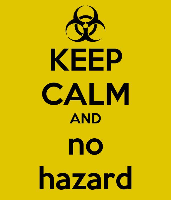 KEEP CALM AND no hazard