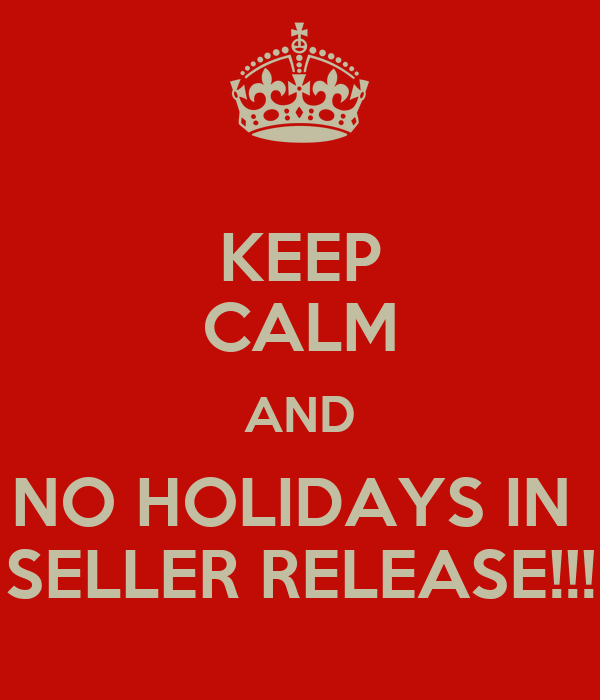 KEEP CALM AND NO HOLIDAYS IN  SELLER RELEASE!!!