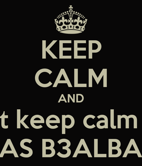 KEEP CALM AND NO I can't keep calm I'm from  RAS B3ALBAK