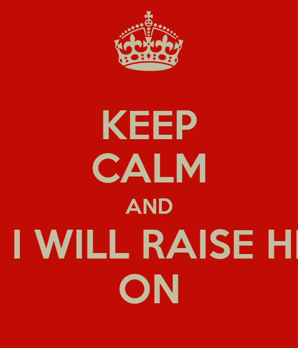 KEEP CALM AND NO I WILL RAISE HELL ON
