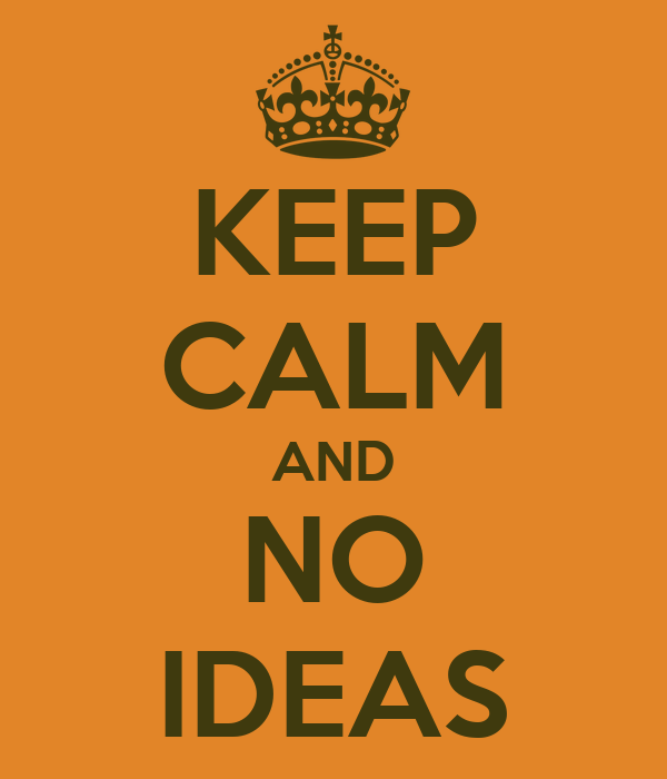 KEEP CALM AND NO IDEAS