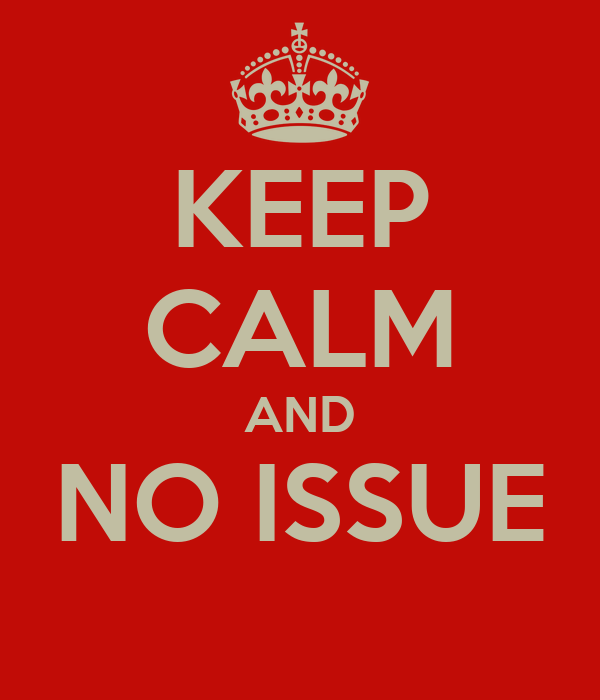 KEEP CALM AND NO ISSUE