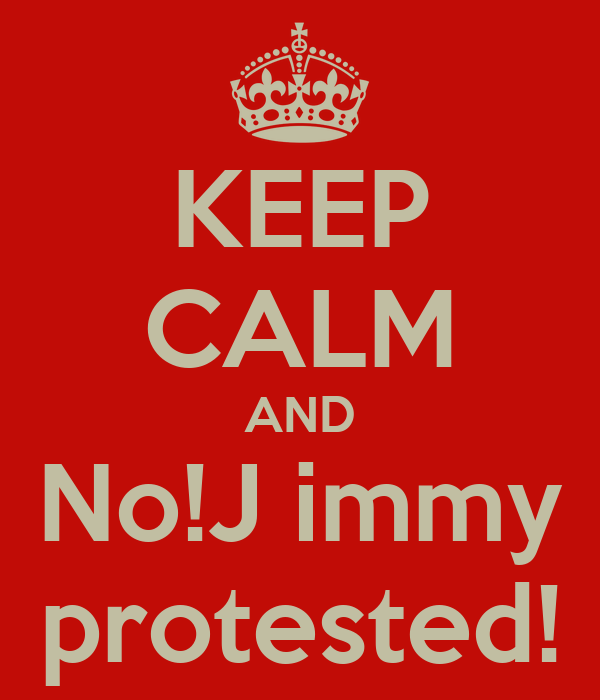 KEEP CALM AND No!J immy protested!