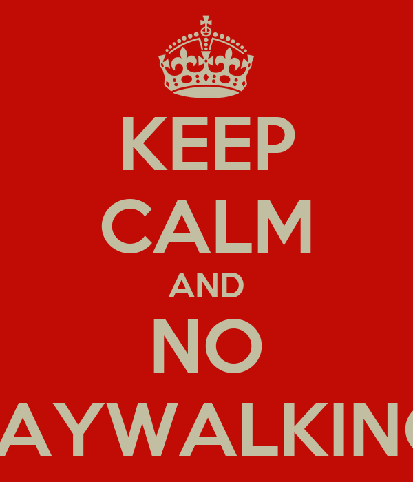 KEEP CALM AND NO JAYWALKING