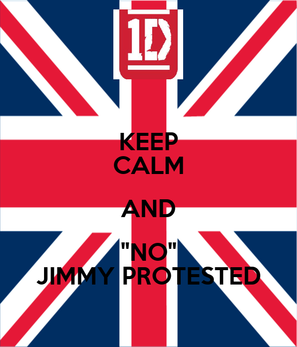 """KEEP CALM AND """"NO"""" JIMMY PROTESTED"""