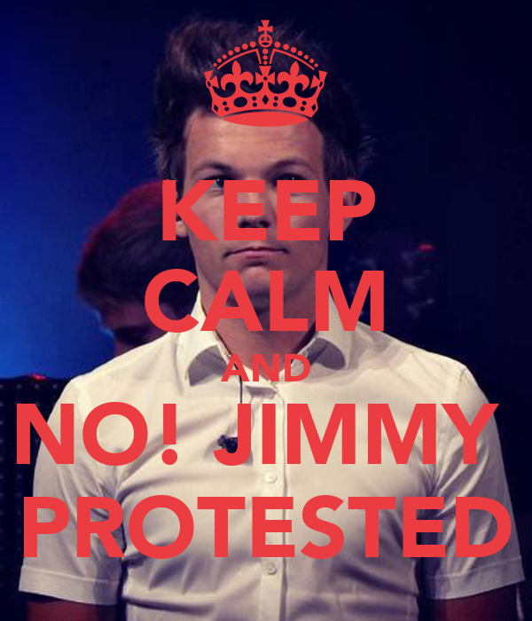 KEEP CALM AND NO! JIMMY  PROTESTED