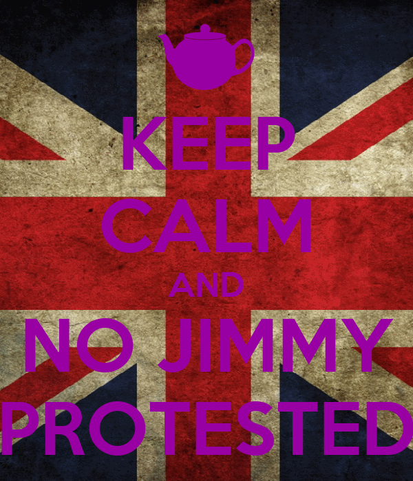 KEEP CALM AND NO JIMMY PROTESTED