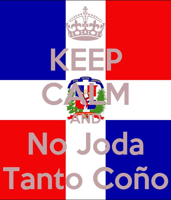 KEEP CALM AND No Joda Tanto Coño