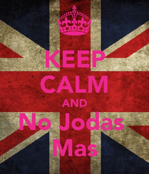 KEEP CALM AND No Jodas  Mas