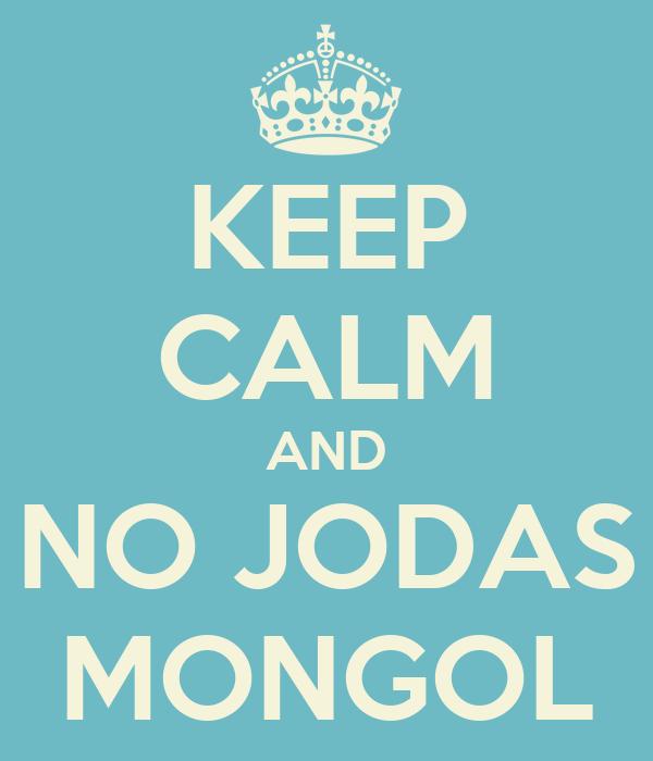 KEEP CALM AND NO JODAS MONGOL