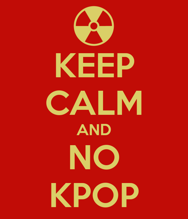 KEEP CALM AND NO KPOP