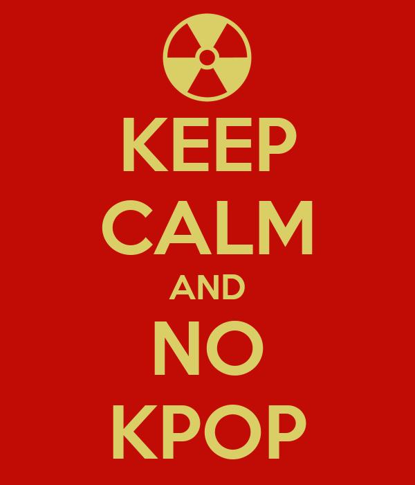 KEEP CALM AND NO KPOP