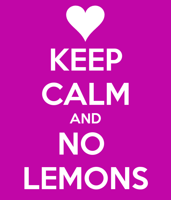 KEEP CALM AND NO  LEMONS
