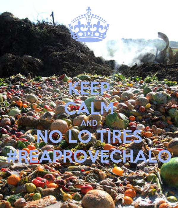 KEEP CALM AND NO LO TIRES #REAPROVECHALO