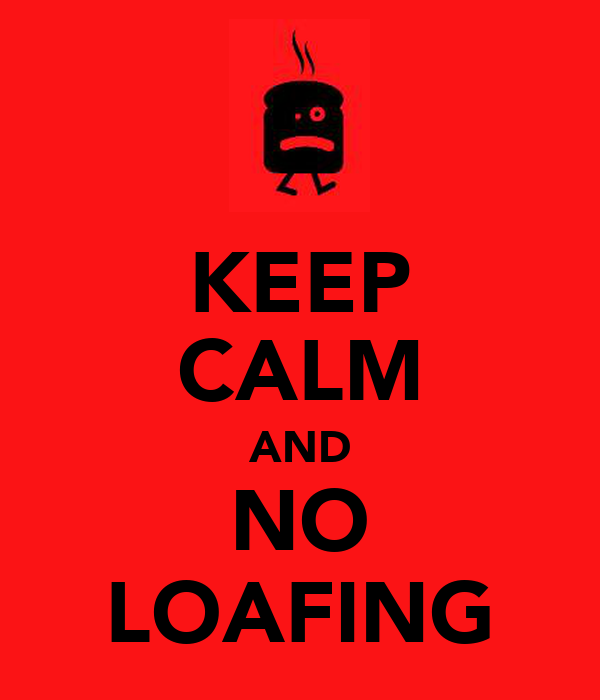 KEEP CALM AND NO LOAFING