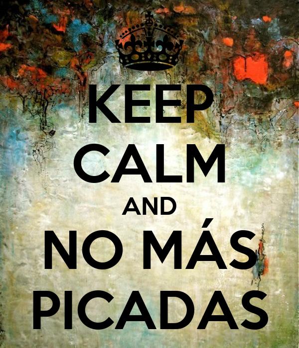 KEEP CALM AND NO MÁS PICADAS