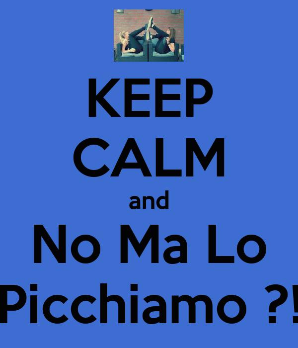KEEP CALM and No Ma Lo Picchiamo ?!