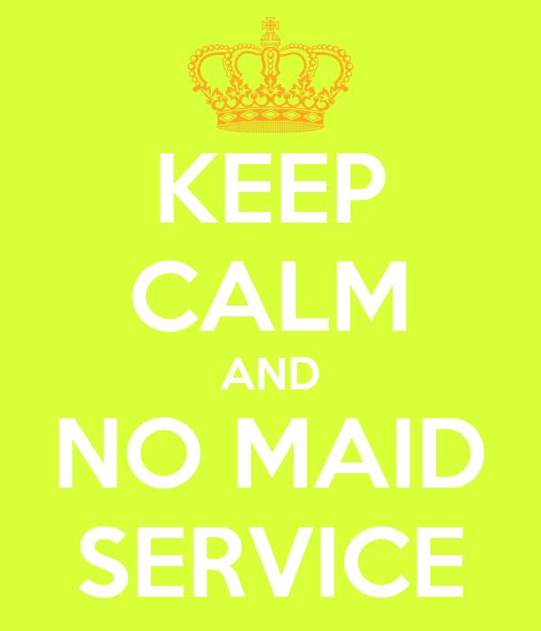 KEEP CALM AND NO MAID SERVICE