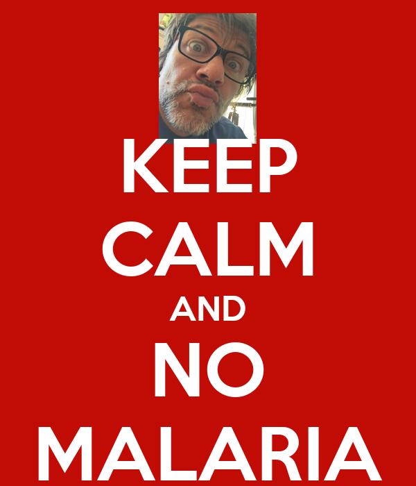 KEEP CALM AND NO MALARIA