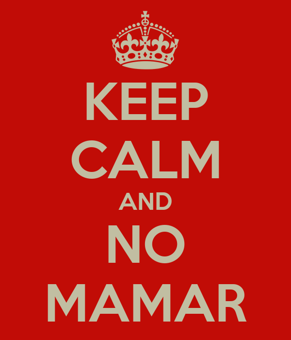 KEEP CALM AND NO MAMAR