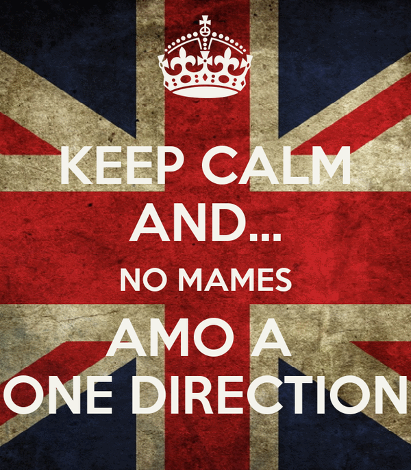 KEEP CALM AND... NO MAMES AMO A  ONE DIRECTION