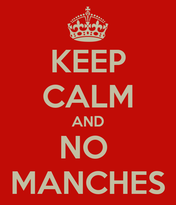 KEEP CALM AND NO  MANCHES