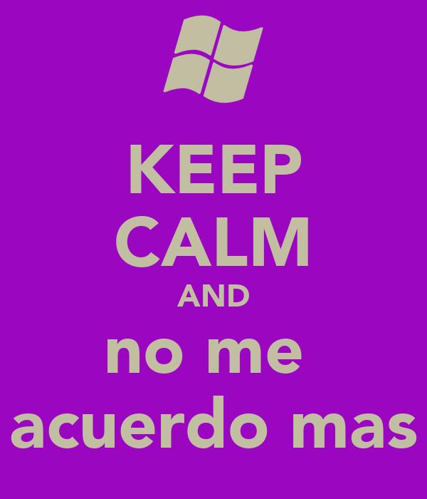 KEEP CALM AND no me  acuerdo mas