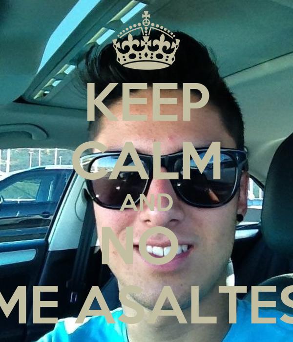KEEP CALM AND NO  ME ASALTES