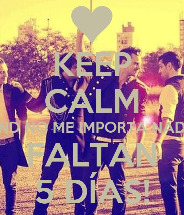KEEP CALM AND NO ME IMPORTA NADA FALTAN 5 DÍAS!